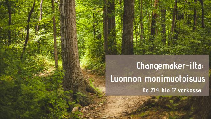 Metsäpolku ja laatikko, jossa lukee Changemaker-ilta, luonnon monimuotoisuus Ke 21.4. klo 17 verkossa