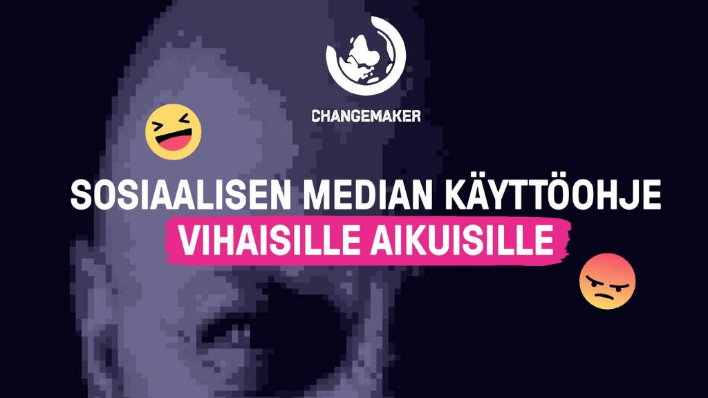 Kuvassa teksti sosiaalisen median käyttöohje vihaisille aikuisille, Changemakerin logo, sekä naurava ja vihainen hymiö.