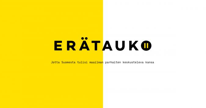 """Puoliksi keltainen ja puoliksi valkoinen tausto, jonka päällä on Erätaukodialogin logo sekä teksti """"jotta Suomesta tulisi maailman parhaiten keskusteleva kansa"""""""